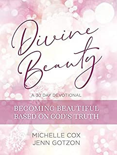 Divine Beauty: Becoming Beautiful Based On God's Truth: 30 Day Devotional Book