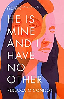 He Is Mine and I Have No Other by [Rebecca O'Connor]