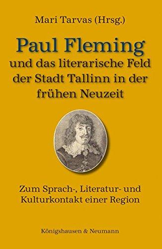 Paul Fleming und das literarische Feld der Stadt Tallinn in der frühen Neuzeit: Zum Sprach-, Literatur- und Kulturkontakt einer Region