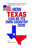 HOW TEXAS CAN BE ITS OWN COUNTRY 2026