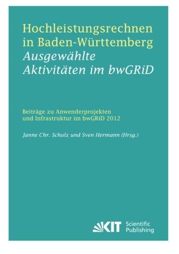 Hochleistungsrechnen in Baden-Wuerttemberg - Ausgewaehlte Aktivitaeten im bwGRiD 2012 : Beitraege zu Anwenderprojekten und Infrastruktur im bwGRiD im Jahr 2012