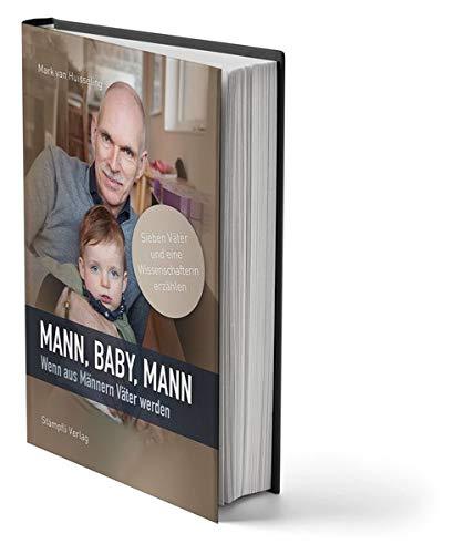 Mann, Baby, Mann: Wenn aus Männern Väter werden