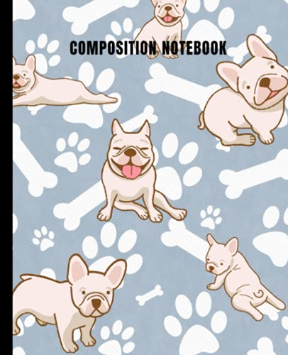 French Bulldog Composition Notebook: Wide Ruled Line Paper: French Bulldog Notebook for Kids, School, Journaling, or Personal Use. Great present for ... Ruled 7.5 x 11 inches 120 pages / 60 sheets