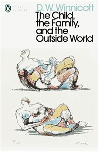 The Child, the Family, and the Outside World (Penguin Modern Classics)
