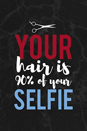 Your Hair Is 90% Of Your Selfie: Notebook Journal Composition Blank Lined Diary Notepad 120 Pages Paperback Black Marble Barber