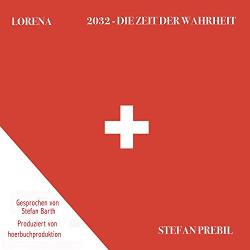 LORENA 2032     Die Zeit der Wahrheit              Autor:                                                                                                                                 Stefan Prebil                               Sprecher:                                                                                                                                 Stefan Barth                      Spieldauer: 9 Std. und 11 Min.     9 Bewertungen     Gesamt 4,2