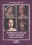 Atrocità e follie di re e regine della storia...