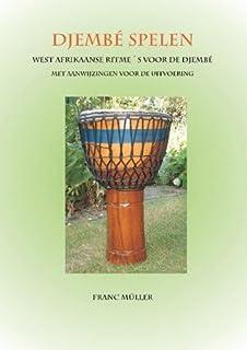 Djembé spelen: West-Afrikaanse ritme's voor de djembé : met aanwijzingen voor de uitvoering
