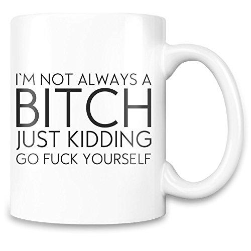 I'm Not Always A B***h Funny Slogan Kundenspezifische bedruckte Kaffeetasse – 11 Oz - Qualitäts Keramiktasse