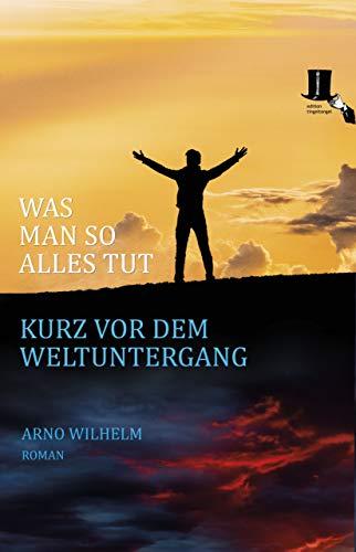 Was man so alles tut kurz vor dem Weltuntergang (German Edition)