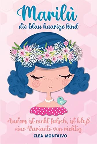 Marilù: Die Blau Haarige Kind: Die Geschichte der kleinen Marilù weckt und stärkt Selbstwertgefühl, Altruismus und Vertrauen   Kinderbuch