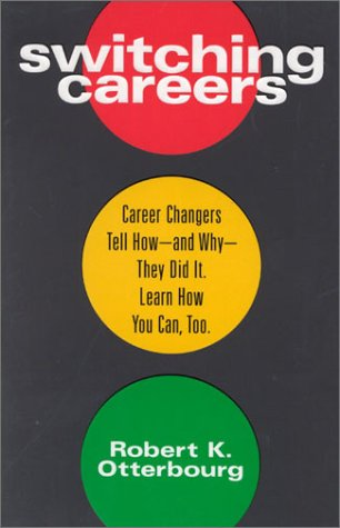 Switching Careers : Career Changers Tell How and Why They Did It : Learn How You Can Too