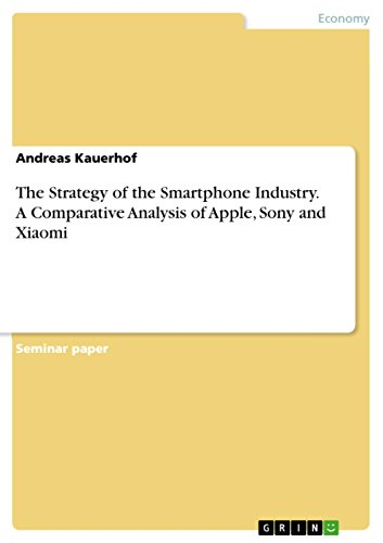 The Strategy of the Smartphone Industry. A Comparative Analysis of Apple, Sony and Xiaomi (English Edition)