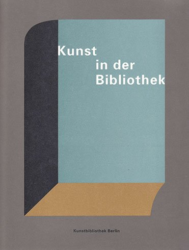 Kunst in Der Bibliothek Zur Geschichte Der Kunstbibliothek Und Ihrer Sammlungen