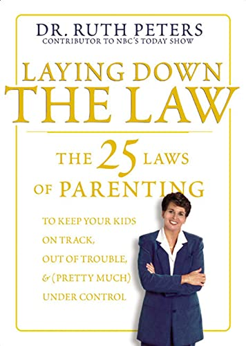 Laying Down The Law The 25 Laws Of Parenting To Keep Your Kids On Track Out Of Trouble And Pretty Much Under Control