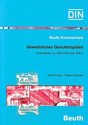 Gewerbliches Geschirrspülen: Kommentar zu DIN 10510 bis DIN 10512 (Beuth-Kommentar)