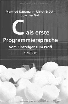 C als erste Programmiersprache: Vom Einsteiger zum Profi ( 13. MŠrz 2008 )