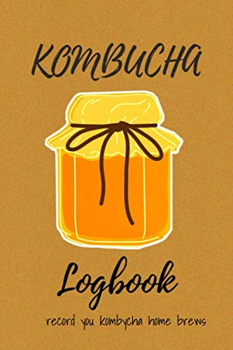 """Kombucha Log Book home brews: Kombucha Crafter\'s Logbook, \""""Water & Tea & Sugar & Scoby, 6\"""" x 9\"""" 100 Pages, A Journal to Log and Record Brewing Details Your Kombucha Homesteading Gift"""