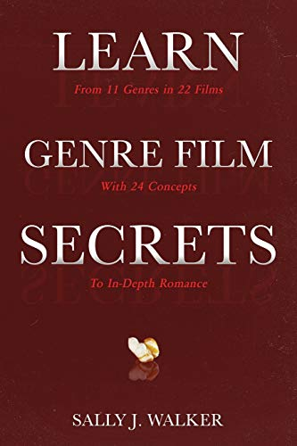 LEARN GENRE FILM SECRETS: From 11 Genres in 22 Films with 24 Concepts to In-Depth Romance (LEARN Series, Band 2)