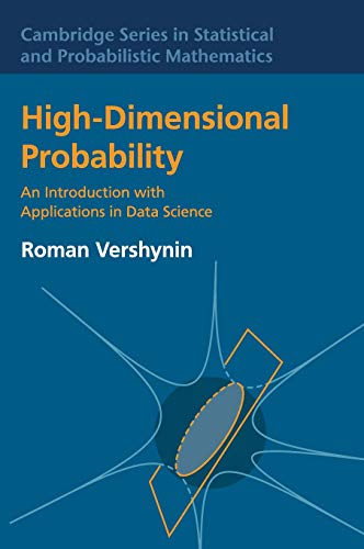 High-Dimensional Probability: An Introduction with Applications in Data Science (Cambridge Series in Statistical and Probabilistic Mathematics)