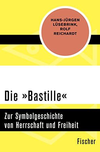 Die »Bastille«: Zur Symbolgeschichte von Herrschaft und Freiheit