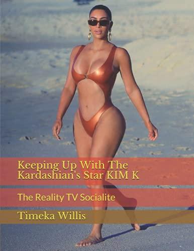 Keeping Up With The Kardashian's Star KIM K: The Reality TV Socialite