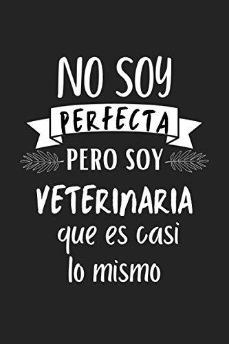 No soy perfecta pero soy veterinaria que es casi lo mismo: Libreta de Apuntes, Diario y Journal Para Escribir y tomar tomas, el mejor regalo para veterinarias