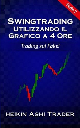 Swing Trading con il grafico a 4 ore 2: Parte 2: Trading sui Fake!: Volume 2