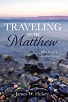 Traveling with Matthew: How Does a Gospel Mean?
