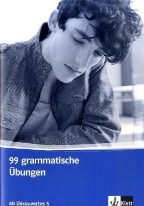 99 grammatische Übungen. Schüler- und Lehrermaterial ab Découvertes 5: 5. Lernjahr (Découvertes. Ausgabe ab 2004)