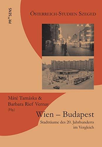 Wien – Budapest: Stadträume des 20. Jahrhunderts im Vergleich (Österreich-Studien Szeged)
