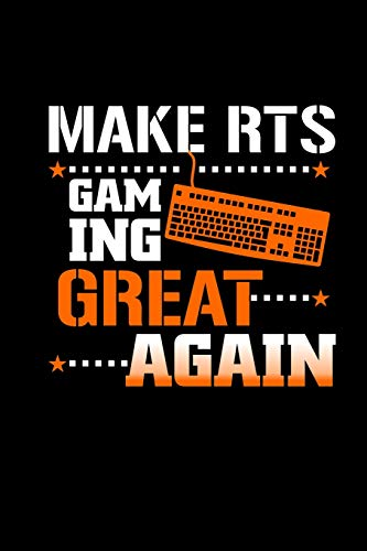 Make RTS Gaming Great Again: Notebook For Real Time Strategy Lover | 6x9 Lined Journal For Role Play Game Lover| Funny Gamer & Gaming Gifts