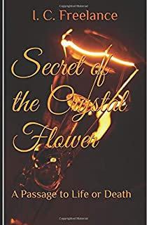 Secret of the Crystal Flower: A Passage to Life or Death