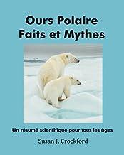 Ours Polaire Faits et Mythes: Un résumé scientifique pour tous âges (French Edition)