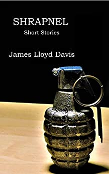 Shrapnel: Short Stories by [James Lloyd Davis]