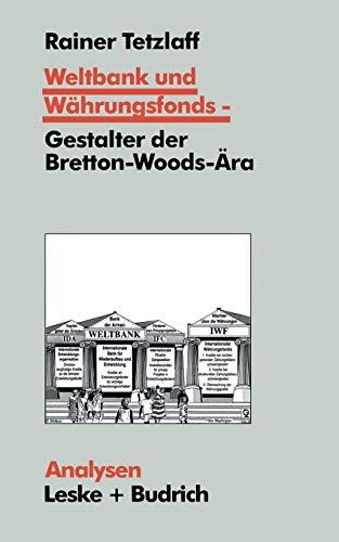 Weltbank und Währungsfonds ― Gestalter der Bretton-Woods-Ära: Kooperations- und Integrations-Regime in einer sich dynamisch entwickelnden Weltgesellschaft (Analysen (55), Band 55)