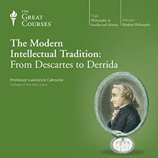 The Modern Intellectual Tradition: From Descartes to Derrida                   Written by:                                                                                                                                 Lawrence Cahoone,                                                                                        The Great Courses                               Narrated by:                                                                                                                                 Lawrence Cahoone                      Length: 18 hrs and 46 mins     17 ratings     Overall 4.6