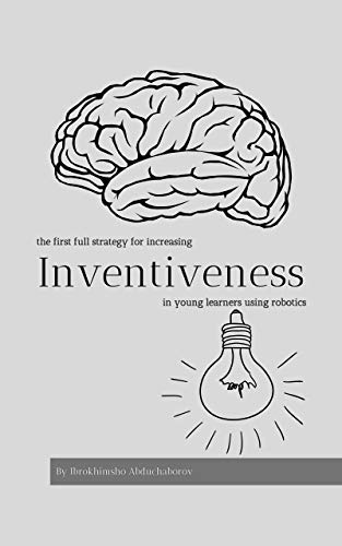 Inventiveness: The first strategy for increasing inventiveness in young learners using robotics (English Edition)