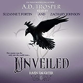 Unveiled     Raven Daughter, Book 1              By:                                                                                                                                 A.D. Trosper                               Narrated by:                                                                                                                                 Suzanne T. Fortin,                                                                                        Zachary Johnson                      Length: 8 hrs and 42 mins     23 ratings     Overall 4.4