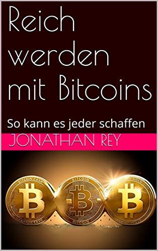 reich werden mit bitcoin auto trader software für binäre optionen