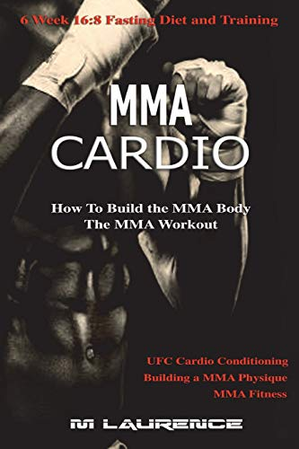 MMA Cardio: 6 Week 16:8 Fasting Diet and Training, UFC Cardio Conditioning, MMA Fitness, How To Build The MMA Body, Building a MMA Physique, The MMA Workout