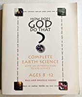 How Does God Do That? Complete Earth Science (With an Introduction to Life Science -- Age 8-12) 0966317637 Book Cover