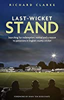 Last-wicket Stand: Searching for Redemption, Revival and a Reason to Persevere in English County Cricket