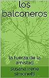 los balconeros: la fuerza de la amistad (Spanish Edition)