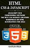HTML, CSS & Javascript: Javascript Web Frameworks Software: The Best CSS Website Creators: WordPress Or HTML Alternatives For 2022