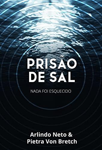 PRISÃO DE SAL: Nada Foi Esquecido