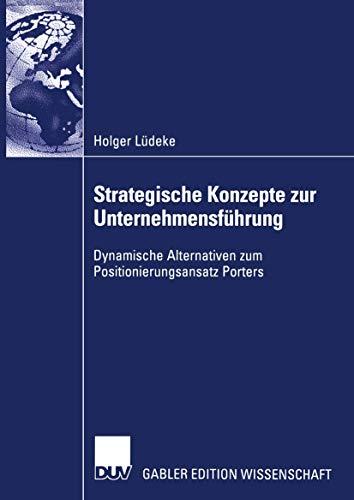Strategische Konzepte zur Unternehmensführung: Dynamische Alternativen zum Positionierungsansatz Porters