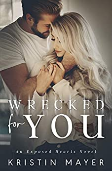 Wrecked For You: An Exposed Hearts Novel by [Kristin Mayer]