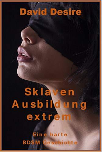 Sklaven Ausbildung extrem: Eine harte  BDSM Geschichte