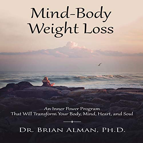 Mind-Body Weight Loss     An Inner Power Weight Loss Program That Will Transform Your Body, Mind, Heart, and Soul              By:                                                                                                                                 Dr. Brian Alman                               Narrated by:                                                                                                                                 Brandolin Barrett                      Length: 3 hrs and 43 mins     Not rated yet     Overall 0.0